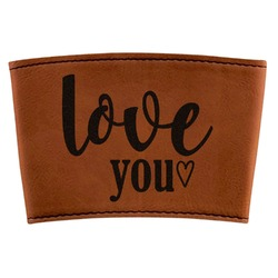 Love Quotes and Sayings Leatherette Cup Sleeve