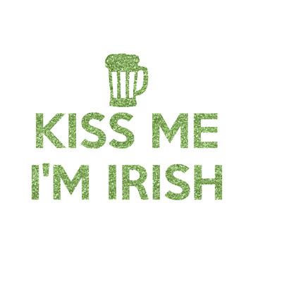 Kiss Me I'm Irish Glitter Iron On Transfer- Custom Sized (Personalized)