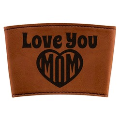 Love You Mom Leatherette Cup Sleeve