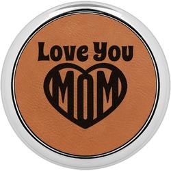 Love You Mom Leatherette Round Coaster w/ Silver Edge - Single or Set