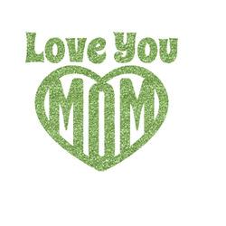 Love You Mom Glitter Iron On Transfer- Custom Sized