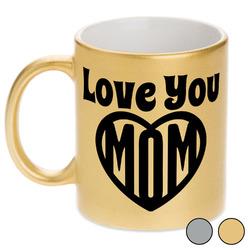 Love You Mom Metallic Mug