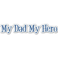 My Father My Hero Name/Text Decal - Large (Personalized)