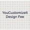 YouCustomizeIt.com Design Fees